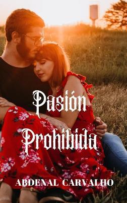 Pasion Prohibida by Abdenal Carvalho
