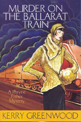 Murder on the Ballarat Train by Kerry Greenwood