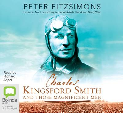 Charles Kingsford Smith And Those Magnificent Men by Peter FitzSimons