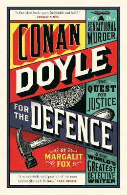 Conan Doyle for the Defence: A Sensational Murder, the Quest for Justice and the World's Greatest Detective Writer book