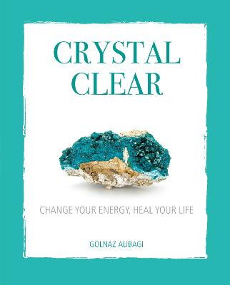 Crystal Clear: Change Your Energy, Heal Your Life by Golnaz Alibagi