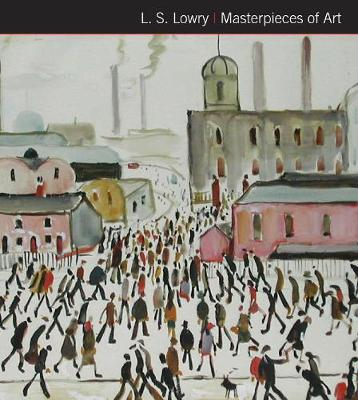 L.S. Lowry Masterpieces of Art by Susan Grange