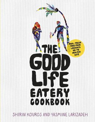 Good Life Eatery Cookbook book