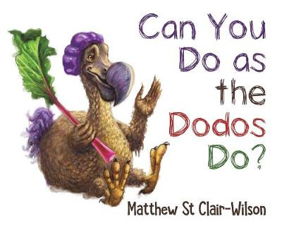 Can You Do as the Dodos Do? by Matthew St Clair-Wilson