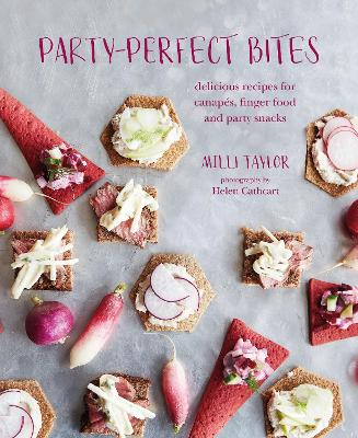 Party-perfect Bites: Delicious Recipes for Canapes, Finger Food and Party Snacks by Milli Taylor