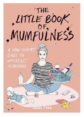 The Little Book of Mumfulness by Sarah Ford