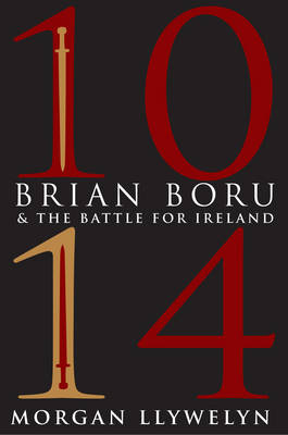 1014: Brian Boru & the Battle for Ireland by Morgan Llywelyn
