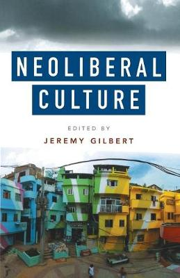Neoliberal Culture by Jeremy Gilbert