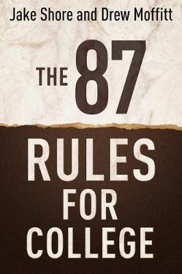 The 87 Rules for College by Jake Shore