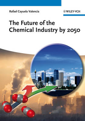 The Future of the Chemical Industry by 2050 by Rafael Cayuela Valencia