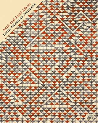 Anni and Josef Albers: Encounter with Latin America by Heinz Liesbrock