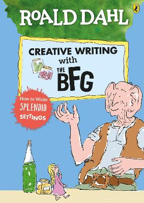 Roald Dahl's Creative Writing with The BFG: How to Write Splendid Settings by Roald Dahl