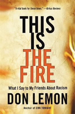 This Is the Fire: What I Say to My Friends About Racism book