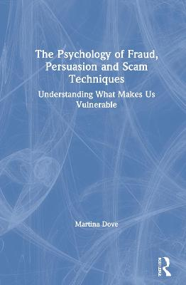 The Psychology of Fraud, Persuasion and Scam Techniques: Understanding What Makes Us Vulnerable book