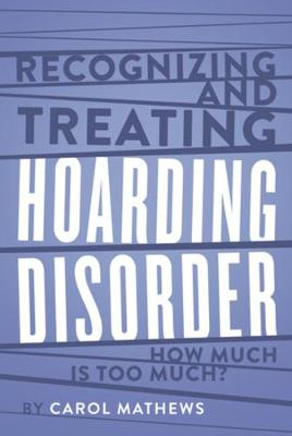 Recognizing and Treating Hoarding Disorder: How Much Is Too Much? by Carol Mathews