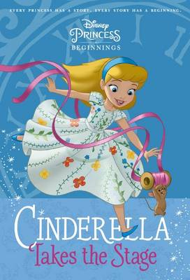 Cinderella Takes the Stage by Rh Disney