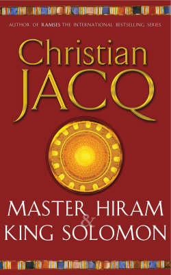Master Hiram and King Solomon by Christian Jacq