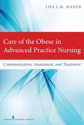Care of the Obese in Advanced Practice Nursing by Lisa L. M. Maher