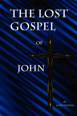 The Lost Gospel of John by James Russell