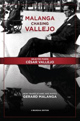 Malanga Chasing Vallejo: Selected Poems: Cesar Vallejo by Cesar Vallejo