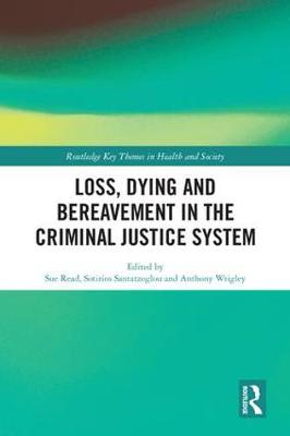 Loss, Dying and Bereavement in the Criminal Justice System by Sue Read