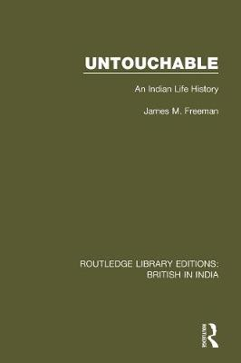 Untouchable: An Indian Life History by James M. Freeman