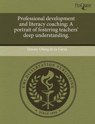 Professional Development and Literacy Coaching: A Portrait of Fostering Teachers' Deep Understanding by Tammy Oberg De La Garza