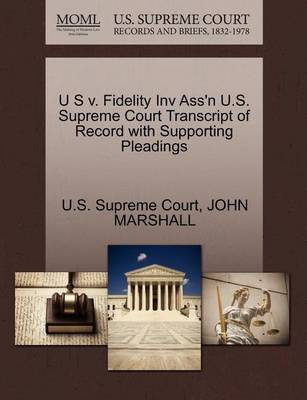 U S V. Fidelity Inv Ass'n U.S. Supreme Court Transcript of Record with Supporting Pleadings by John Marshall