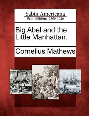 Big Abel and the Little Manhattan. by Cornelius Mathews