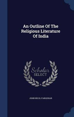 An Outline of the Religious Literature of India by John Nicol Farquhar