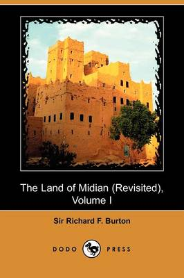 The Land of Midian (Revisited), Volume I (Dodo Press) by Richard F Burton