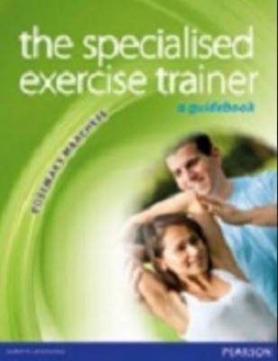 The Specialised Exercise Trainer by Rosemary Marchese