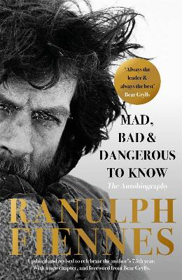Mad, Bad and Dangerous to Know by Sir Ranulph Fiennes