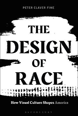 The Design of Race: How Visual Culture Shapes America by Assistant professor Peter Claver Fine