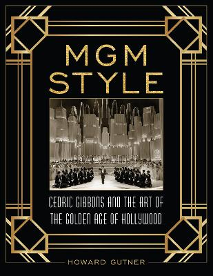 MGM Style: Cedric Gibbons and the Art of the Golden Age of Hollywood by Howard Gutner