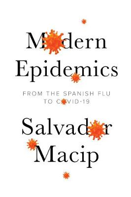 Modern Epidemics: From the Spanish Flu to COVID-19 by Salvador Macip