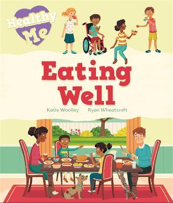 Healthy Me: Eating Well by Katie Woolley