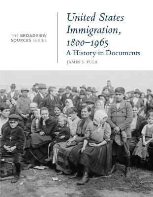 United States Immigration, 1800-1965: A History in Documents by James S. Pula