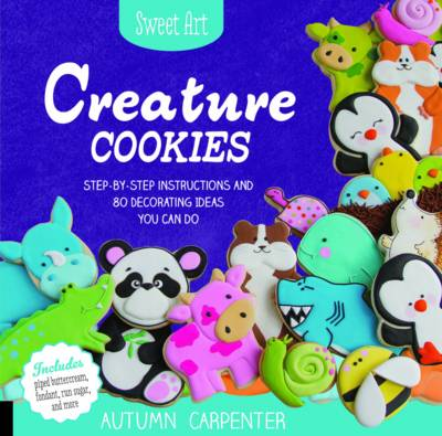 Sweet Art: Creature Cookies by Autumn Carpenter