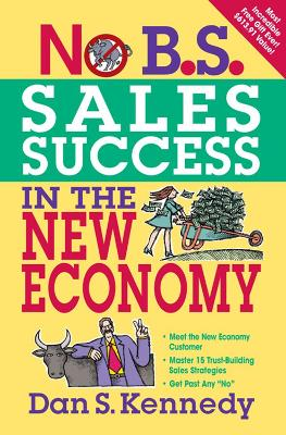 No B.S. Sales Success In The New Economy by Dan S. Kennedy