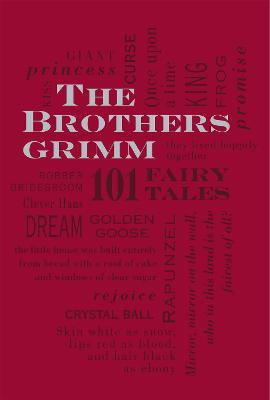 The Brothers Grimm: 101 Fairy Tales by Jacob and Wilhelm Grimm