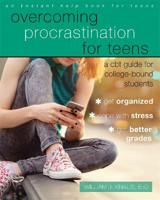 Overcoming Procrastination for Teens by Dr. William J. Knaus