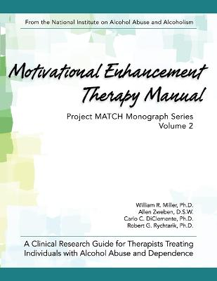 Motivational Enhancement Therapy Manual: A Clinical Research Guide for Therapists Treating Individuals with Alcohol Abuse and Dependence by William R Miller