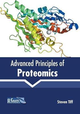 Advanced Principles of Proteomics by Steven Tiff