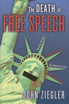 The Death of Free Speech by John J. Ziegler