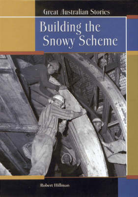 Great Australian Stories: Building the Snowy Scheme by Robert Hillman