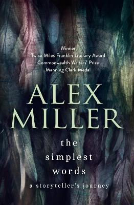 The Simplest Words by Alex Miller