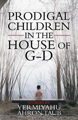 Prodigal Children in the House of G-d by Yermiyahu Ahron Taub
