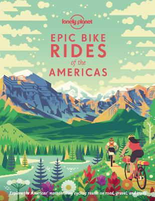 Epic Bike Rides of the Americas by Lonely Planet