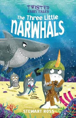 Twisted Fairy Tales: The Three Little Narwhals by Stewart Ross